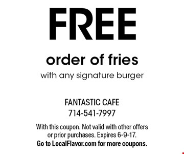 FREE order of fries with any signature burger. With this coupon. Not valid with other offers or prior purchases. Expires 6-9-17. Go to LocalFlavor.com for more coupons.