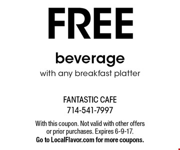 FREE beverage with any breakfast platter. With this coupon. Not valid with other offers or prior purchases. Expires 6-9-17. Go to LocalFlavor.com for more coupons.