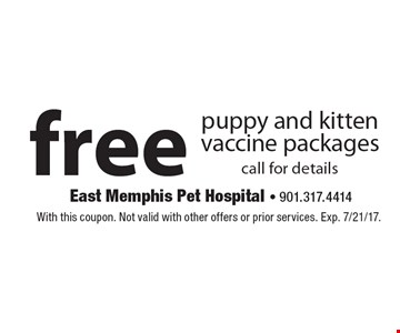 Free puppy and kitten vaccine packages. Call for details. With this coupon. Not valid with other offers or prior services. Exp. 7/21/17.