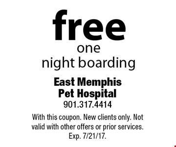 Free one night boarding. With this coupon. New clients only. Not valid with other offers or prior services. Exp. 7/21/17.