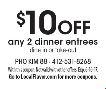 $10 Off any 2 dinner entreesdine in or take-out. With this coupon. Not valid with other offers. Exp. 6-16-17.Go to LocalFlavor.com for more coupons.
