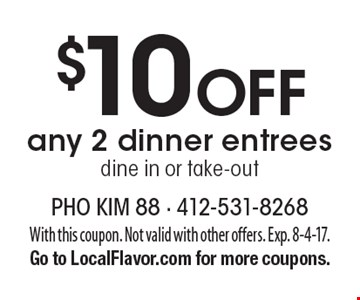 $10 Off any 2 dinner entrees, dine in or take-out. With this coupon. Not valid with other offers. Exp. 8-4-17.Go to LocalFlavor.com for more coupons.