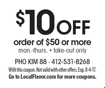 $10 Off order of $50 or moremon.-thurs. - take-out only. With this coupon. Not valid with other offers. Exp. 8-4-17.Go to LocalFlavor.com for more coupons.