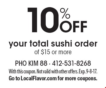 10% Off your total sushi order of $15 or more. With this coupon. Not valid with other offers. Exp. 9-8-17.Go to LocalFlavor.com for more coupons.