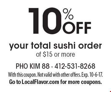 10% Off your total sushi order of $15 or more. With this coupon. Not valid with other offers. Exp. 10-6-17. Go to LocalFlavor.com for more coupons.