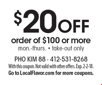 $20 Off order of $100 or more. Mon.-Thurs. - take-out only. With this coupon. Not valid with other offers. Exp. 2-2-18. Go to LocalFlavor.com for more coupons.