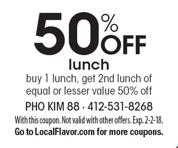 50% Off lunch. Buy 1 lunch, get 2nd lunch of equal or lesser value 50% off. With this coupon. Not valid with other offers. Exp. 2-2-18. Go to LocalFlavor.com for more coupons.