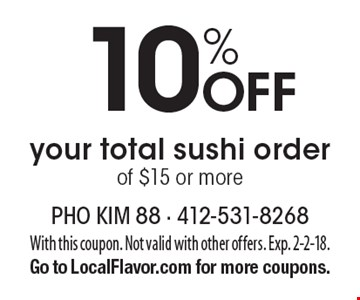 10% Off your total sushi order of $15 or more. With this coupon. Not valid with other offers. Exp. 2-2-18. Go to LocalFlavor.com for more coupons.