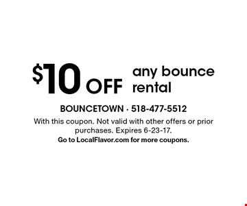 $10 Off any bounce rental. With this coupon. Not valid with other offers or prior purchases. Expires 6-23-17. Go to LocalFlavor.com for more coupons.