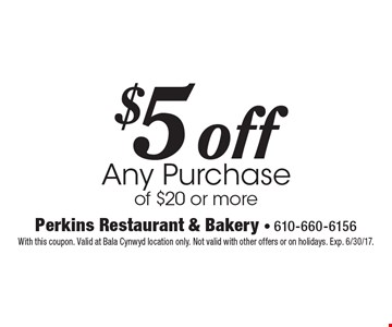 $5 off any purchase of $20 or more. With this coupon. Valid at Bala Cynwyd location only. Not valid with other offers or on holidays. Exp. 6/30/17.