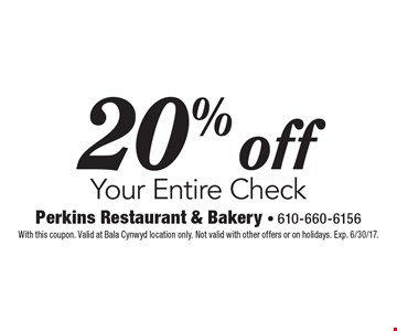 20% off your entire check. With this coupon. Valid at Bala Cynwyd location only. Not valid with other offers or on holidays. Exp. 6/30/17.
