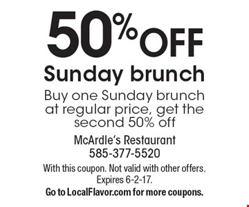 50% OFF Sunday brunch. Buy one Sunday brunch at regular price, get the second 50% off. With this coupon. Not valid with other offers. Expires 6-2-17. Go to LocalFlavor.com for more coupons.