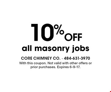 10% off all masonry jobs. With this coupon. Not valid with other offers or prior purchases. Expires 6-9-17.