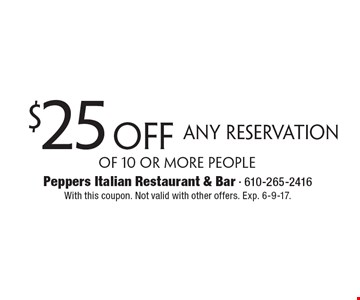 $25 Off Any Reservation of 10 or more people. With this coupon. Not valid with other offers. Exp. 6-9-17.