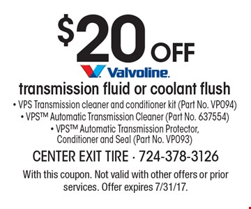 $20 off VPS Transmission cleaner and conditioner kit (Part No. VP094) - VPS Automatic Transmission Cleaner (Part No. 637554) - VPS Automatic Transmission Protector, Conditioner and Seal (Part No. VP093). With this coupon. Not valid with other offers or prior services. Offer expires 7/31/17.