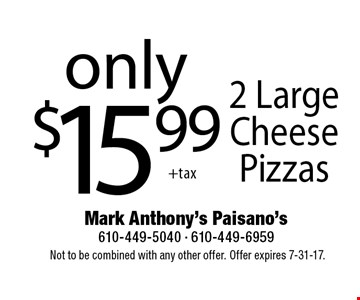 Only $15.99 2 large cheese pizzas. Not to be combined with any other offer. Offer expires 7-31-17.