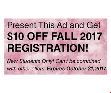Present this AD and Get $10 Off Fall 2017 Registration! New Students Only!