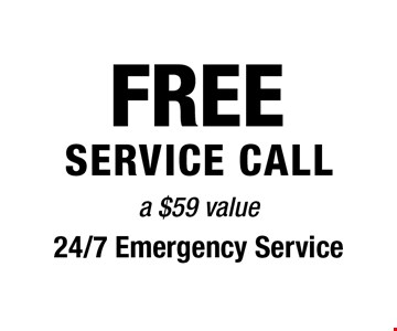 Free Service call - a $59 value. 24/7 Emergency Service.