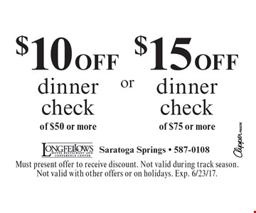 $15 OFF dinner check of $75 or more. $10 OFF dinner check of $50 or more. Must present offer to receive discount. Not valid during track season. Not valid with other offers or on holidays. Exp. 6/23/17.