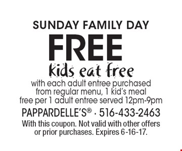 SUNDAY FAMILY DAY. Free kids eat free with each adult entree purchased from regular menu, 1 kid's meal free per 1 adult entree served 12pm-9pm. With this coupon. Not valid with other offers or prior purchases. Expires 6-16-17.