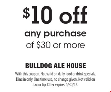 $10 off any purchase of $30 or more. With this coupon. Not valid on daily food or drink specials. Dine in only. One time use, no change given. Not valid on tax or tip. Offer expires 6/30/17.