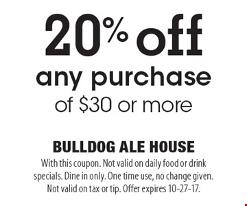 20% off any purchase of $30 or more. With this coupon. Not valid on daily food or drink specials. Dine in only. One time use, no change given. Not valid on tax or tip. Offer expires 10-27-17.