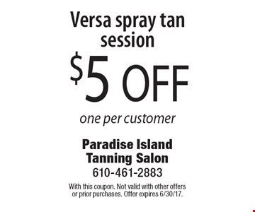 $5 OFF Versa spray tan session. One per customer. With this coupon. Not valid with other offers or prior purchases. Offer expires 6/30/17.