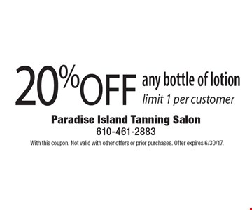 20% OFF any bottle of lotion. Limit 1 per customer. With this coupon. Not valid with other offers or prior purchases. Offer expires 6/30/17.