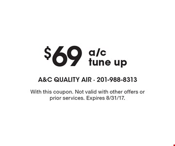 $69 a/c tune up. With this coupon. Not valid with other offers or prior services. Expires 8/31/17.
