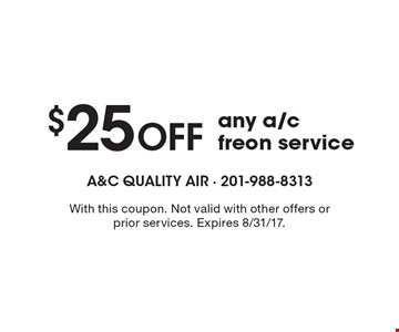$25 off any a/c freon service. With this coupon. Not valid with other offers or prior services. Expires 8/31/17.