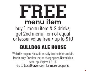 FREE menu item. Buy 1 menu item & 2 drinks, get 2nd menu item of equal or lesser value free - up to $10. With this coupon. Not valid on daily food or drink specials. Dine in only. One time use, no change given. Not valid on tax or tip.Expires 3-9-18. Go to LocalFlavor.com for more coupons.