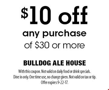 $10 off any purchase of $30 or more. With this coupon. Not valid on daily food or drink specials. Dine in only. One time use, no change given. Not valid on tax or tip. Offer expires 9-22-17.