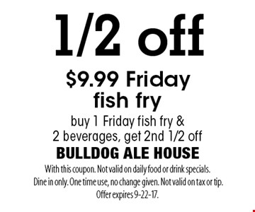 1/2 off $9.99 Fridayfish fry buy 1 Friday fish fry & 