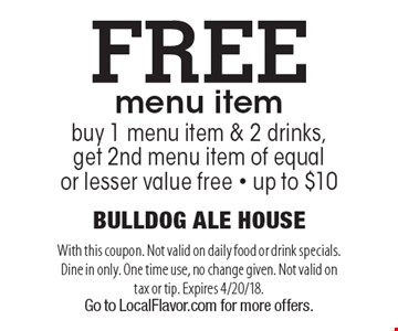 Free menu item buy 1 menu item & 2 drinks, get 2nd menu item of equal or lesser value free - up to $10. With this coupon. Not valid on daily food or drink specials. Dine in only. One time use, no change given. Not valid on tax or tip. Expires 4/20/18. Go to LocalFlavor.com for more offers.