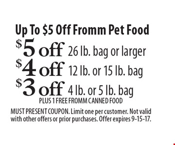 Up To $5 Off Fromm Pet Food $3 off 4 lb. or 5 lb. bag OR $4 off 12 lb. or 15 lb. bag OR $5 off 26 lb. bag or larger. PLUS 1 Free Fromm canned food Must present coupon. Limit one per customer. Not valid with other offers or prior purchases. Offer expires 9-15-17.