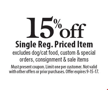 15% off Single Reg. Priced Item excludes dog/cat food, custom & special orders, consignment & sale items. Must present coupon. Limit one per customer. Not valid with other offers or prior purchases. Offer expires 9-15-17.