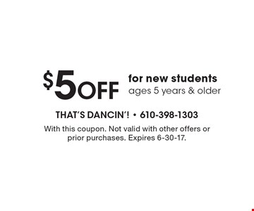 $5 OFF for new students ages 5 years & older. With this coupon. Not valid with other offers or prior purchases. Expires 6-30-17.