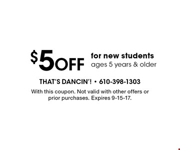 $5 OFF for new students ages 5 years & older. With this coupon. Not valid with other offers or prior purchases. Expires 9-15-17.