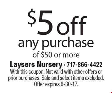 $5off any purchase of $50 or more. With this coupon. Not valid with other offers or prior purchases. Sale and select items excluded. Offer expires 6-30-17.