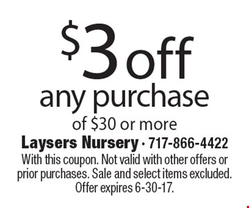 $3off any purchase of $30 or more. With this coupon. Not valid with other offers or prior purchases. Sale and select items excluded. Offer expires 6-30-17.