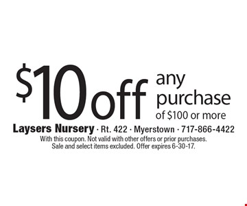 $10off any purchase of $100 or more. With this coupon. Not valid with other offers or prior purchases. Sale and select items excluded. Offer expires 6-30-17.