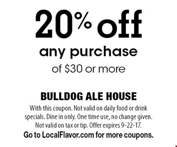 20% off any purchase of $30 or more. With this coupon. Not valid on daily food or drink specials. Dine in only. One time use, no change given. Not valid on tax or tip. Offer expires 9-22-17. Go to LocalFlavor.com for more coupons.