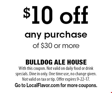 $10 off any purchase of $30 or more. With this coupon. Not valid on daily food or drink specials. Dine in only. One time use, no change given. Not valid on tax or tip. Offer expires 9-22-17. Go to LocalFlavor.com for more coupons.