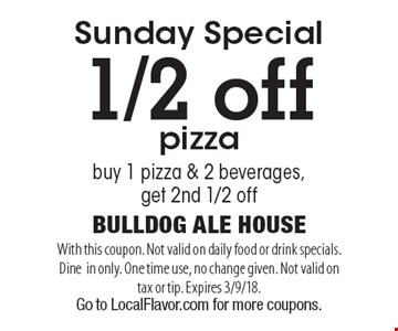 Sunday Special 1/2 off pizza. Buy 1 pizza & 2 beverages, get 2nd 1/2 off. With this coupon. Not valid on daily food or drink specials. Dine in only. One time use, no change given. Not valid on tax or tip. Expires 3/9/18. Go to LocalFlavor.com for more coupons.