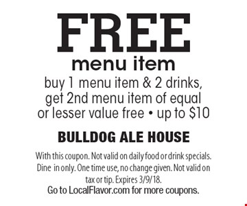 Free menu item. Buy 1 menu item & 2 drinks, get 2nd menu item of equal or lesser value free - up to $10. With this coupon. Not valid on daily food or drink specials. Dine in only. One time use, no change given. Not valid on tax or tip. Expires 3/9/18. Go to LocalFlavor.com for more coupons.