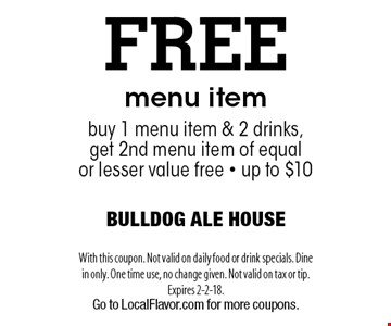 FREE menu item. Buy 1 menu item & 2 drinks, get 2nd menu item of equal or lesser value free. Up to $10. With this coupon. Not valid on daily food or drink specials. Dine in only. One time use, no change given. Not valid on tax or tip. Expires 2-2-18. Go to LocalFlavor.com for more coupons.