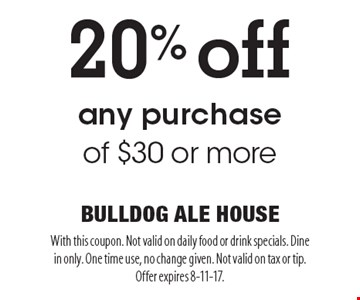 20% off any purchase of $30 or more. With this coupon. Not valid on daily food or drink specials. Dine in only. One time use, no change given. Not valid on tax or tip. Offer expires 8-11-17.