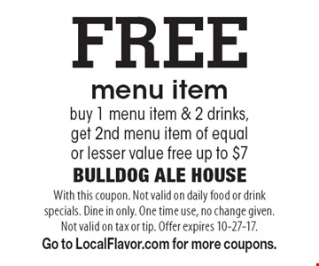FREE menu item buy 1 menu item & 2 drinks, get 2nd menu item of equal or lesser value free up to $7. With this coupon. Not valid on daily food or drink specials. Dine in only. One time use, no change given. Not valid on tax or tip. Offer expires 10-27-17. Go to LocalFlavor.com for more coupons.