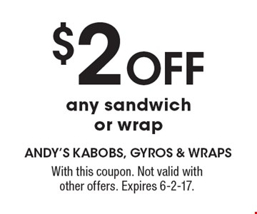 $2 off any sandwich or wrap. With this coupon. Not valid with other offers. Expires 6-2-17.