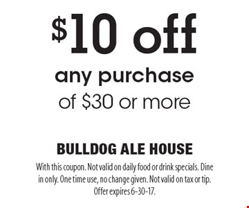 $10 off any purchase of $30 or more. With this coupon. Not valid on daily food or drink specials. Dine in only. One time use, no change given. Not valid on tax or tip. Offer expires 6-30-17.